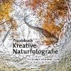 ,Praxisbuch Kreative Naturfotografie