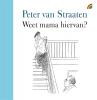 <b>Peter van Straaten</b>,Weet mama hiervan?