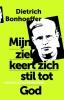 Dietrich  Bonhoeffer,Mijn ziel keert zich stil tot God