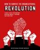 Ard-Pieter de Man, Pieter  Koene, Martijn  Ars,How to Survive the Organizational Revolution