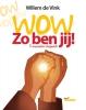 Willem de Vink,Wow, zo ben jij!