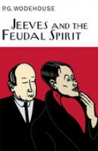 Wodehouse, P.G. Jeeves and the Feudal Spirit