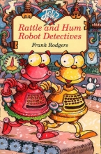 Frank Rodgers Rattle and Hum Robot Detectives