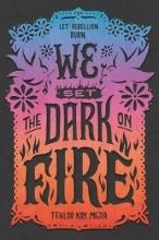 Tehlor Kay Mejia , We Set the Dark on Fire