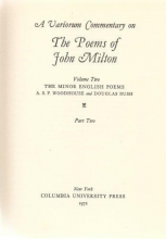Woodhouse, A. S. P. A Variorum Commentary on the Poems of John Milton - The Minor English Poems - Volume 2, Part 2
