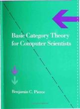 Benjamin C. (Professor, University of Pennsylvania) Pierce Basic Category Theory for Computer Scientists