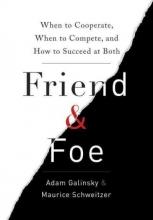 Galinsky, Adam,   Schweitzer, Maurice Friend and Foe