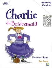 Rigby Star Guided White Level: Charlie the Bridesmaid Teaching Version