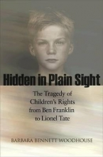 Woodhouse, Barbara Bennett Hidden in Plain Sight - The Tragedy of Children`s Rights from Ben Franklin to Lionel Tate