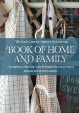 ICA-Irish Countrywomen`s` Association The Irish Countrywomen`s Association Book of Home and Family