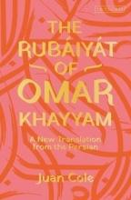 Omar Khayyam,   Juan (University of Michigan, USA) Cole The Rubaiyat of Omar Khayyam