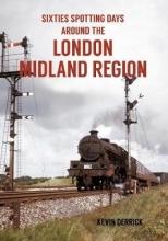 Kevin Derrick Sixties Spotting Days Around the London Midland Region