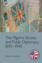Stephen Bowman The Pilgrims Society and Public Diplomacy, 1895 1945