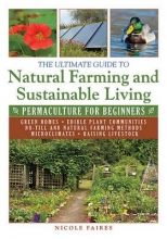 Faires, Nicole The Ultimate Guide to Natural Farming and Sustainable Living