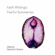 Shannon R. Stratton Faith Wilding`s Fearful Symmetries