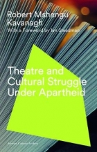 Kavanagh, Robert Mshengu Theatre and Cultural Struggle under, Apartheid