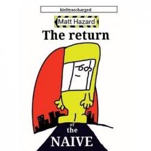 Hazard, Matt Return of the Naive