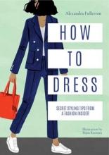 Fullerton, Alexandra How to Dress