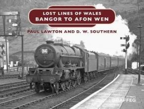 Paul Lawton,   D.W. Southern Lost Lines of Wales: Bangor to Afon Wen