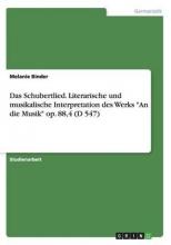 Melanie Binder Das Schubertlied. Literarische Und Musikalische Interpretation Des Werks an Die Musik Op. 88,4 (D 547)