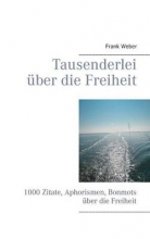 Weber, Frank Tausenderlei über die Freiheit