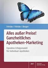 Fehske, Klaus,   Fehske, Christian,   Berger, Reinhild Alles außer Preise! Ganzheitliches Apotheken-Marketing