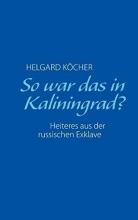 Köcher, Helgard So war das in Kaliningrad?