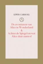 Lewis  Carroll De Avonturen van Alice in Wonderland Achter de Spiegel en wat Alice daar aantrof