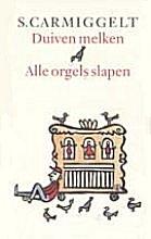 S.  Carmiggelt Duiven melken & Alle orgels slapen
