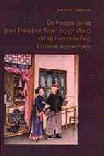 J. van Campen , De Haagse jurist Jean Theodore Royer (1737-1807) en zijn verzameling Chinese voorwerpen