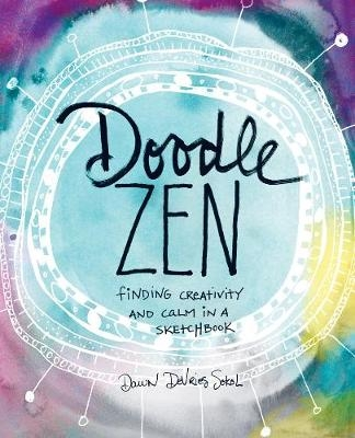Dawn DeVries Sokol,Doodle Zen:Finding Creativity and Calm in a Sketchbook