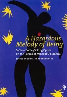 Seoirse Bodley,   Michael O`Siadhail,   Dr Lorraine Byrne Bodley,A Hazardous Melody of Being