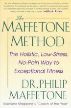 Philip Maffetone The Maffetone Method: The Holistic, Low-Stress, No-Pain Way to Exceptional Fitness