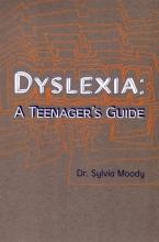 Sylvia Moody Dyslexia: A Teenager`s Guide