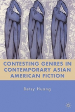 Huang, Betsy Contesting Genres in Contemporary Asian American Fiction