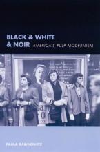 Rabinowitz, Paula Black & White & Noir - America`s Pulp Modernism