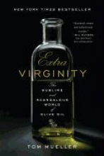 Mueller, Tom Extra Virginity - The Sublime and Scandalous World of Olive Oil