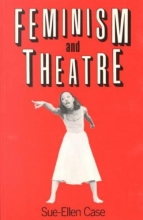 Case, Sue-Ellen Feminism and Theatre