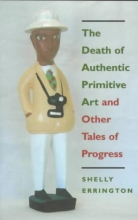 Errington, Shelly The Death of Authentic Primitive Art & Other Tales of Progress (Paper)