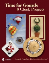 Sammie Crawford Time for Gourds: 8 Clock Projects