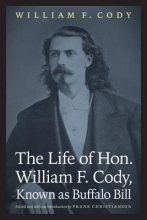 Cody, William F. The Life of Hon. William F. Cody, Known as Buffalo Bill