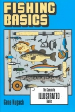 Kugach, Gene Fishing Basics the Complete Illustrated Guide