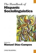 Diaz-Campos, Manuel The Handbook of Hispanic Sociolinguistics