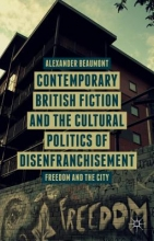 Beaumont, Alexander Contemporary British Fiction and the Cultural Politics of Disenfranchisement