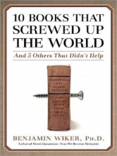 Wiker, Benjamin 10 Books That Screwed Up the World