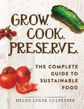 Culpepper, Helen Lynne Grow. Cook. Preserve.