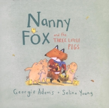 Adams, Georgie Nanny Fox & the Three Little Pigs