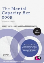 Robert A. Brown,   Paul Barber,   Debbie Martin The Mental Capacity Act 2005