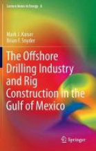 Kaiser, Mark J The Offshore Drilling Industry and Rig Construction in the Gulf of Mexico