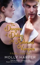 Harper, Molly The Dangers of Dating a Rebound Vampire